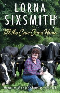 Till the Cows Come Home Lorna Sixsmith writer of a farm story